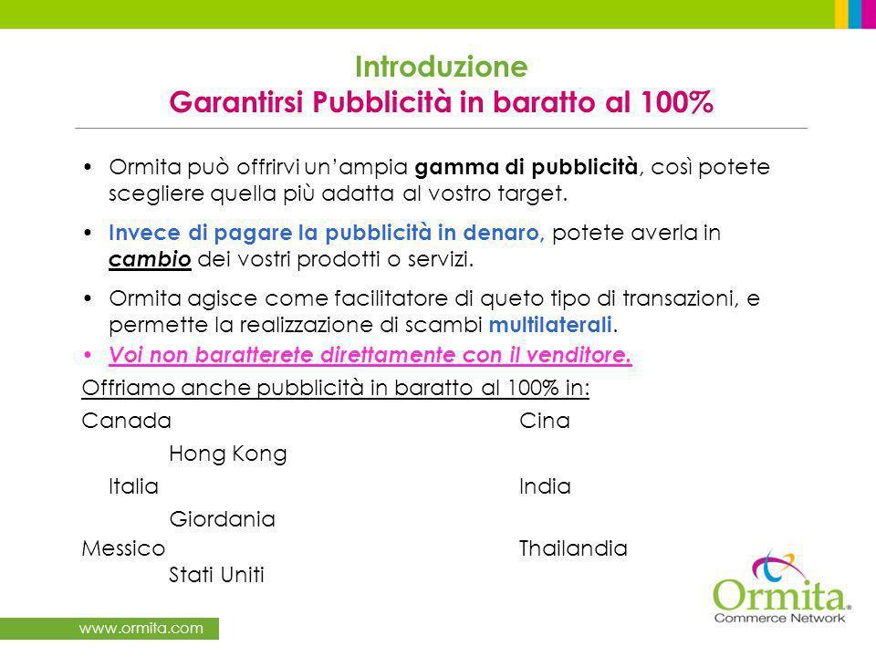 www.ormita.com Ormita può offrirvi unampia gamma di pubblicità, così potete scegliere quella più adatta al vostro target.