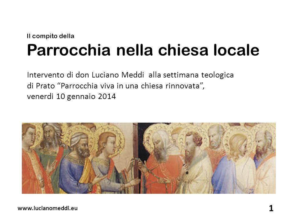 Il compito della Parrocchia nella chiesa locale Intervento di don Luciano Meddi alla settimana teologica di Prato Parrocchia viva in una chiesa rinnov