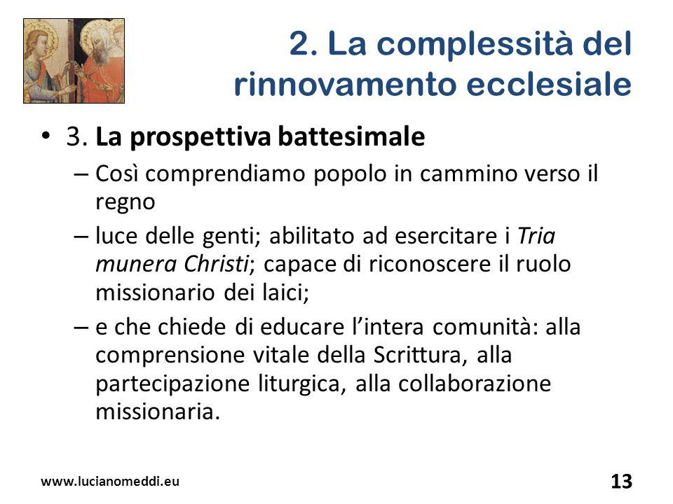 2. La complessità del rinnovamento ecclesiale 3. La prospettiva battesimale – Così comprendiamo popolo in cammino verso il regno – luce delle genti; a