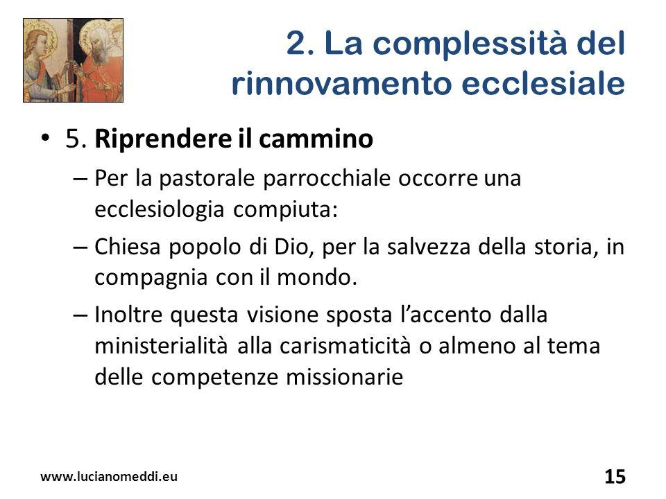 2. La complessità del rinnovamento ecclesiale 5. Riprendere il cammino – Per la pastorale parrocchiale occorre una ecclesiologia compiuta: – Chiesa po