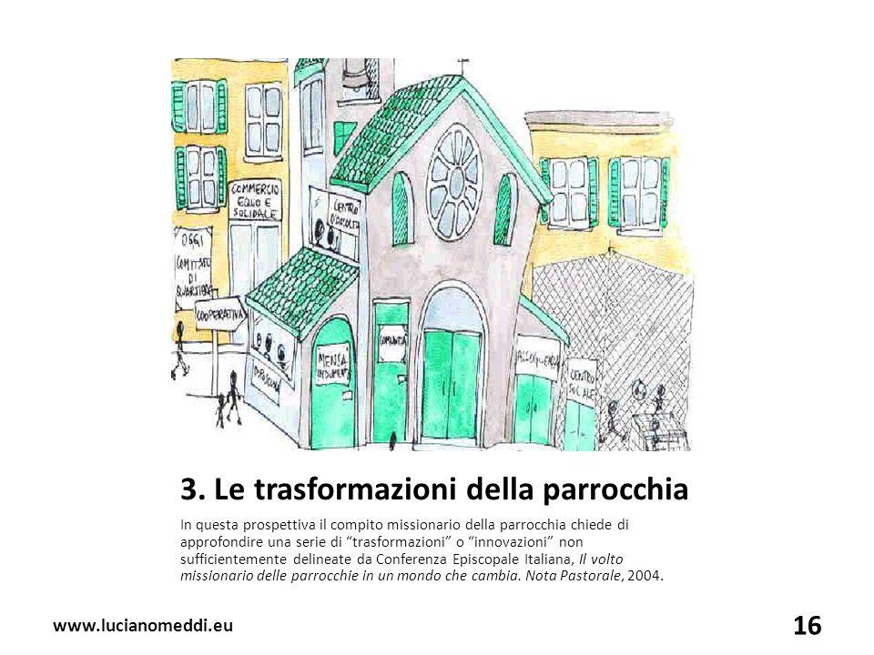 3. Le trasformazioni della parrocchia In questa prospettiva il compito missionario della parrocchia chiede di approfondire una serie di trasformazioni
