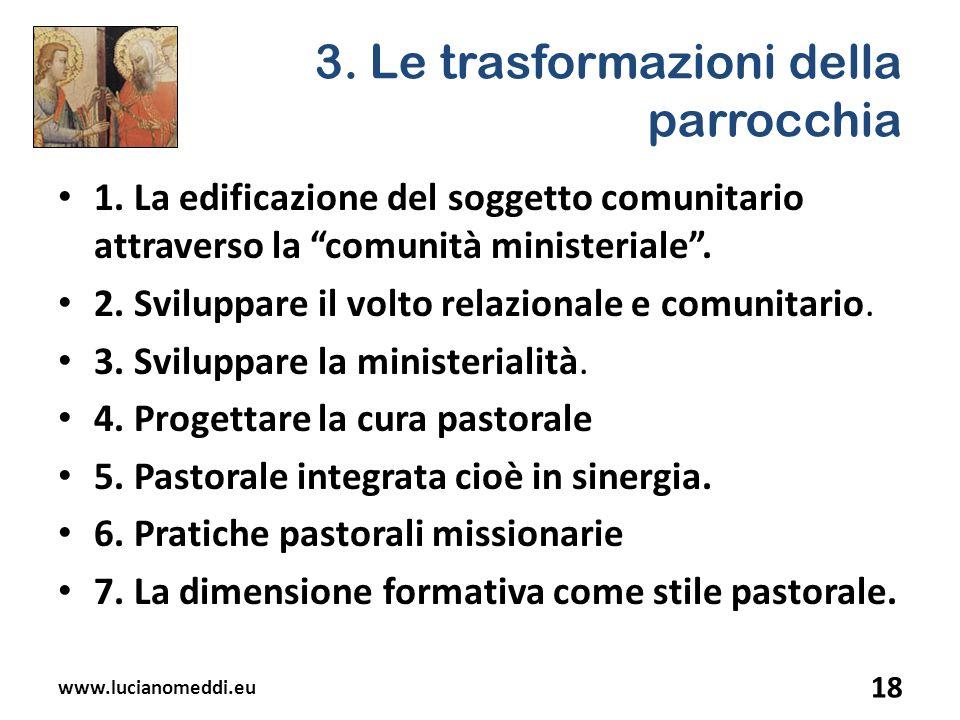 3. Le trasformazioni della parrocchia 1. La edificazione del soggetto comunitario attraverso la comunità ministeriale. 2. Sviluppare il volto relazion