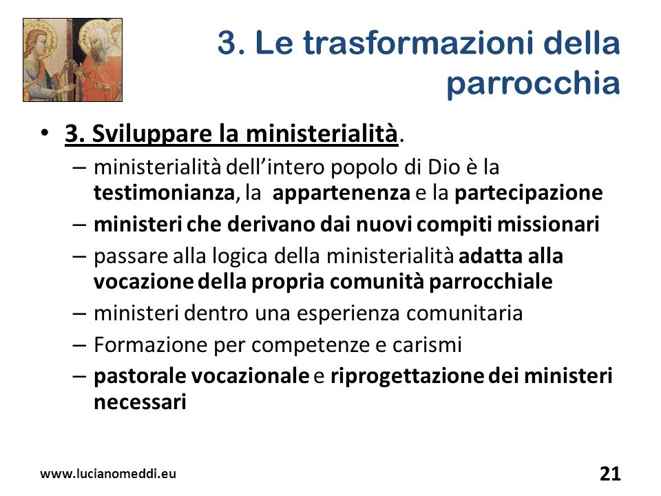 3. Le trasformazioni della parrocchia 3. Sviluppare la ministerialità. – ministerialità dellintero popolo di Dio è la testimonianza, la appartenenza e