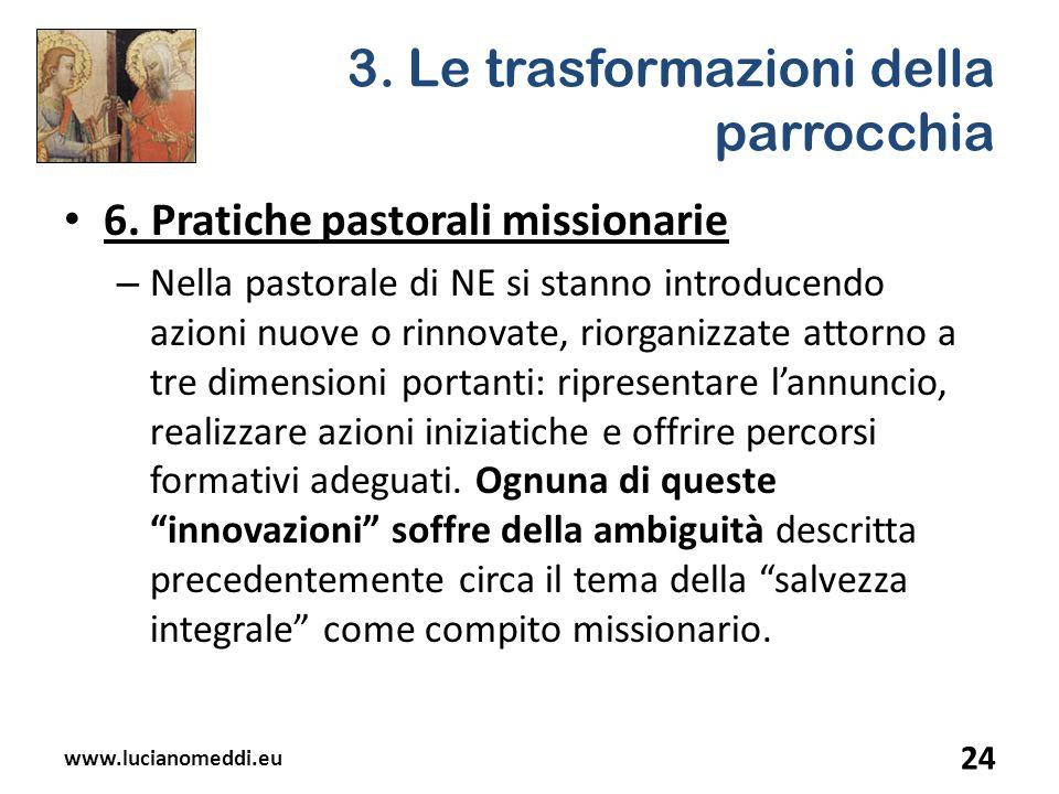 3. Le trasformazioni della parrocchia 6. Pratiche pastorali missionarie – Nella pastorale di NE si stanno introducendo azioni nuove o rinnovate, riorg