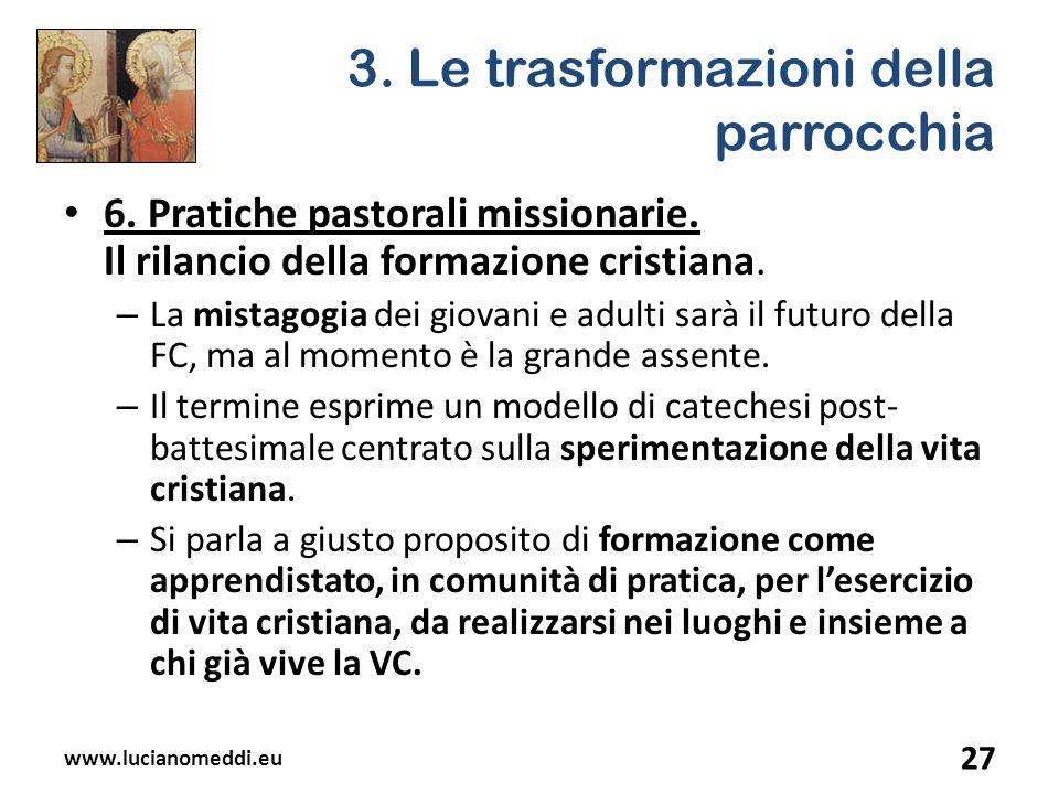 3. Le trasformazioni della parrocchia 6. Pratiche pastorali missionarie. Il rilancio della formazione cristiana. – La mistagogia dei giovani e adulti