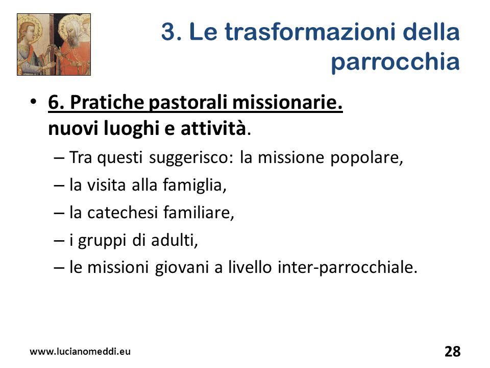 3. Le trasformazioni della parrocchia 6. Pratiche pastorali missionarie. nuovi luoghi e attività. – Tra questi suggerisco: la missione popolare, – la