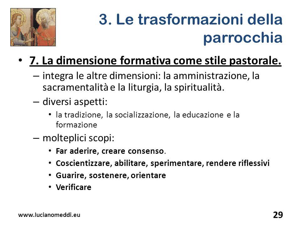 3. Le trasformazioni della parrocchia 7. La dimensione formativa come stile pastorale. – integra le altre dimensioni: la amministrazione, la sacrament