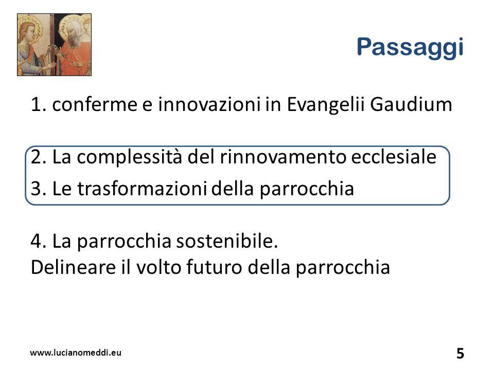 Passaggi 1. conferme e innovazioni in Evangelii Gaudium 2. La complessità del rinnovamento ecclesiale 3. Le trasformazioni della parrocchia 4. La parr