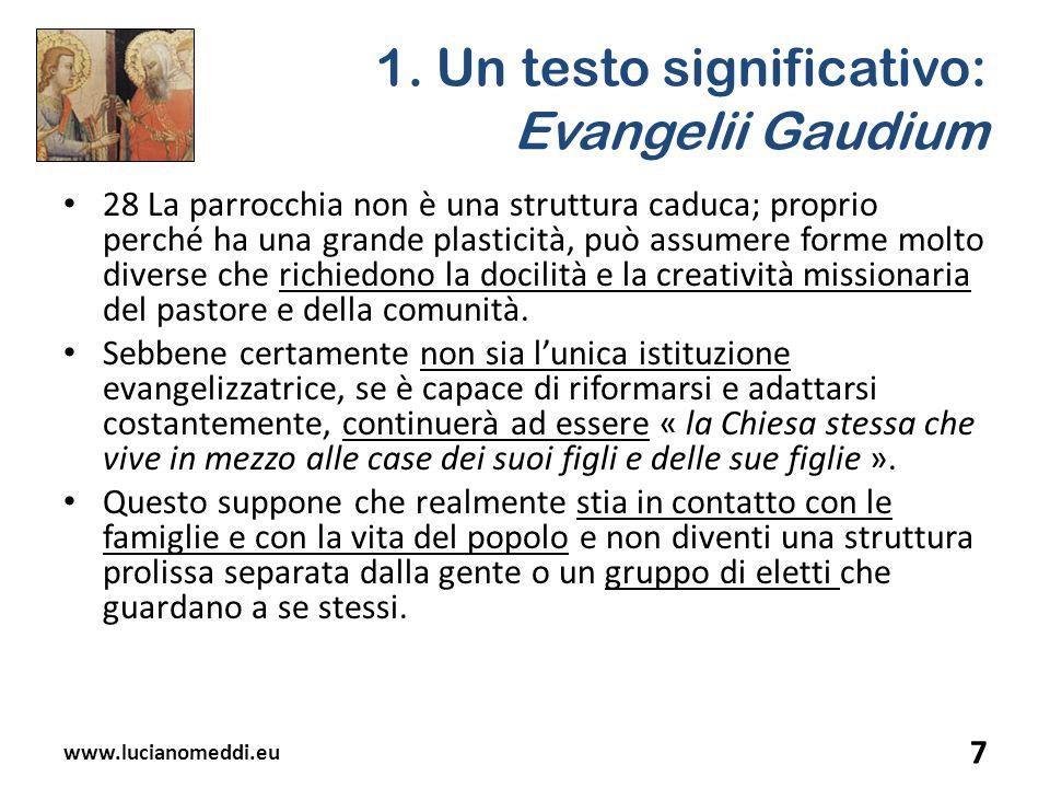 1. Un testo significativo: Evangelii Gaudium 28 La parrocchia non è una struttura caduca; proprio perché ha una grande plasticità, può assumere forme