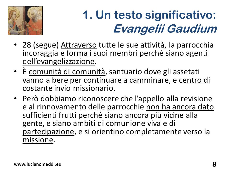 1. Un testo significativo: Evangelii Gaudium 28 (segue) Attraverso tutte le sue attività, la parrocchia incoraggia e forma i suoi membri perché siano