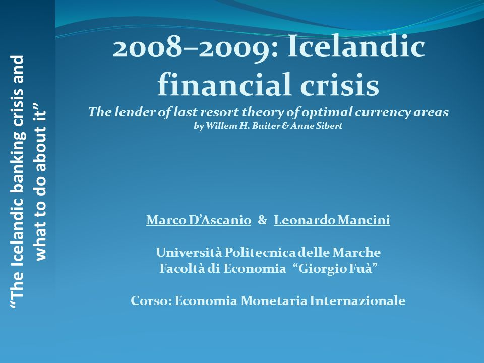 The Icelandic banking crisis and what to do about it 2008–2009: Icelandic financial crisis The lender of last resort theory of optimal currency areas