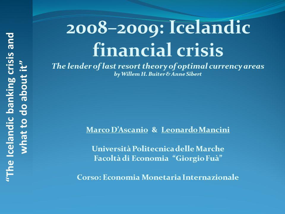 The Icelandic banking crisis and what to do about it ISLANDA Popolazione: 304.367 abitanti Situazione politica: Repubblica Parlamentare Prime Minister : Johanna Siguroardottir Situazione Economica: GDP 12.341 milioni di $ (133°)GDP GDP pp 40.277 di $ (5°) Moneta: Krona