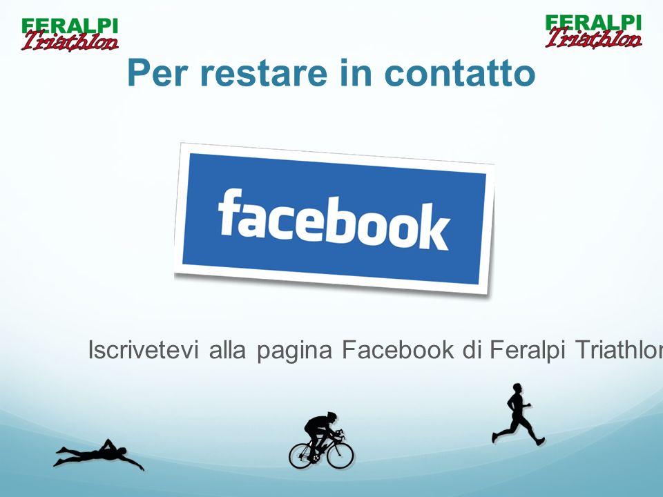 Per restare in contatto Iscrivetevi alla pagina Facebook di Feralpi Triathlon