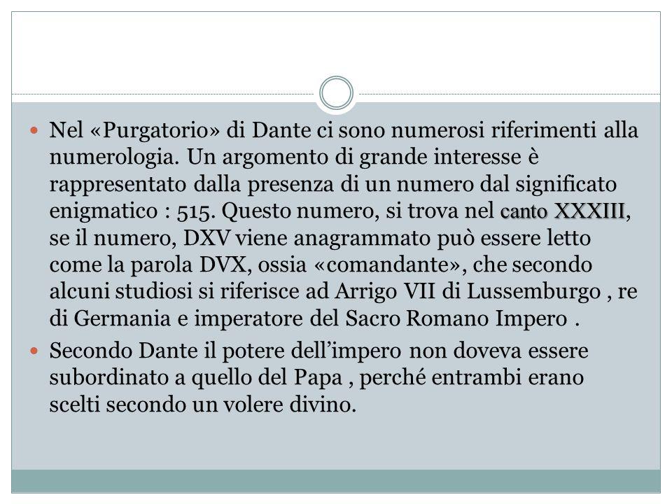 canto XXXIII Nel «Purgatorio» di Dante ci sono numerosi riferimenti alla numerologia. Un argomento di grande interesse è rappresentato dalla presenza
