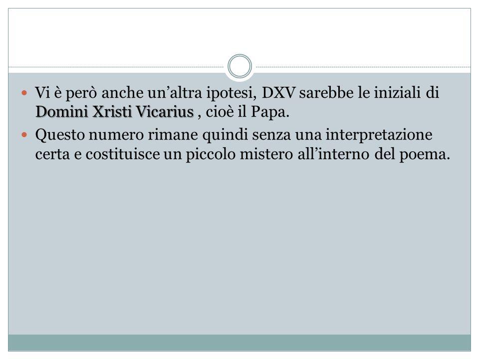 Domini Xristi Vicarius Vi è però anche unaltra ipotesi, DXV sarebbe le iniziali di Domini Xristi Vicarius, cioè il Papa. Questo numero rimane quindi s