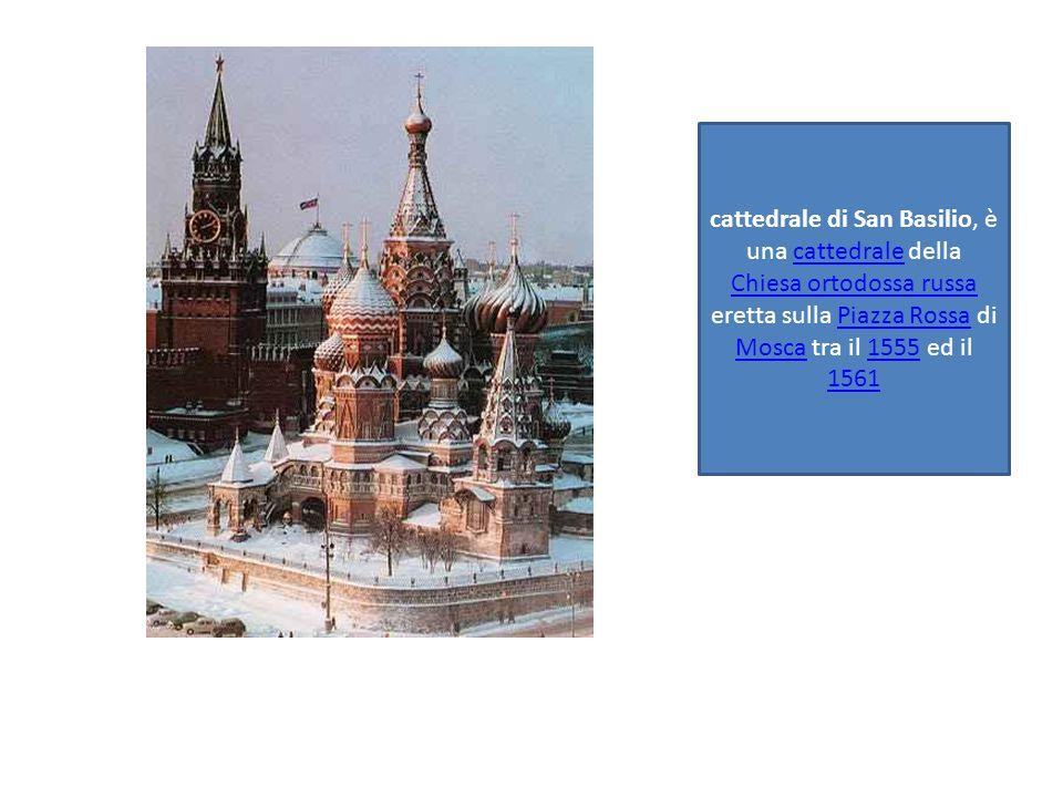 cattedrale di San Basilio, è una cattedrale della Chiesa ortodossa russa eretta sulla Piazza Rossa di Mosca tra il 1555 ed il 1561cattedrale Chiesa ortodossa russaPiazza Rossa Mosca1555 1561