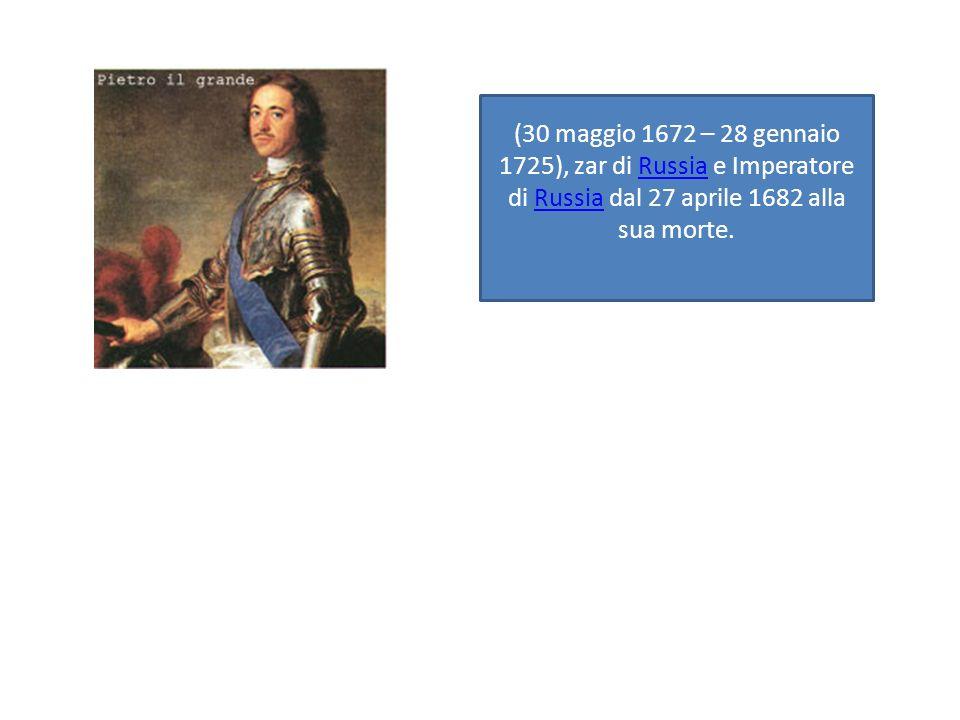 (30 maggio 1672 – 28 gennaio 1725), zar di Russia e Imperatore di Russia dal 27 aprile 1682 alla sua morte.Russia