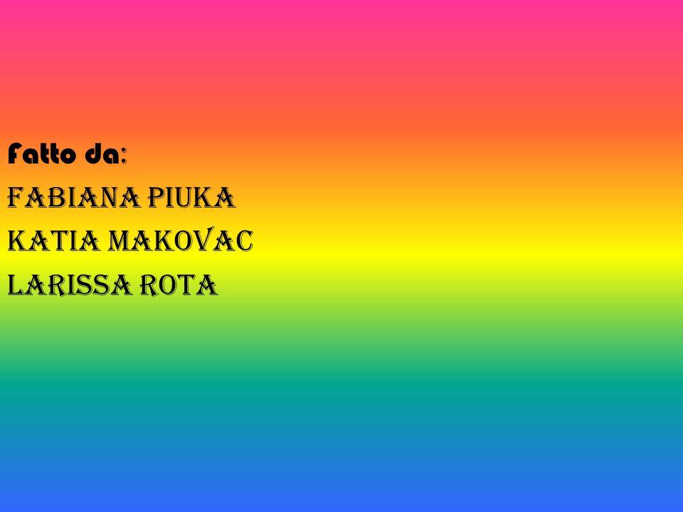 Fatto da : Fabiana Piuka Katia Makovac Larissa Rota