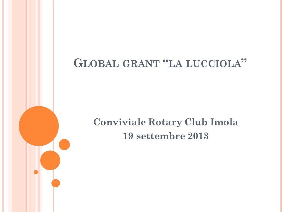G LOBAL GRANT LA LUCCIOLA Conviviale Rotary Club Imola 19 settembre 2013