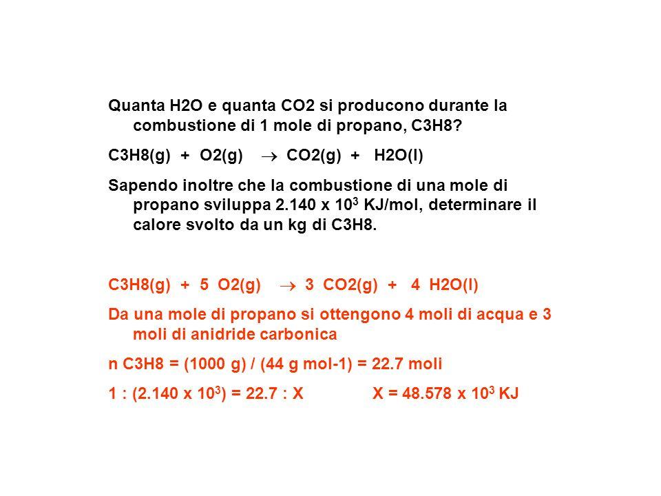 Quanta H2O e quanta CO2 si producono durante la combustione di 1 mole di propano, C3H8? C3H8(g) + O2(g) CO2(g) + H2O(l) Sapendo inoltre che la combust