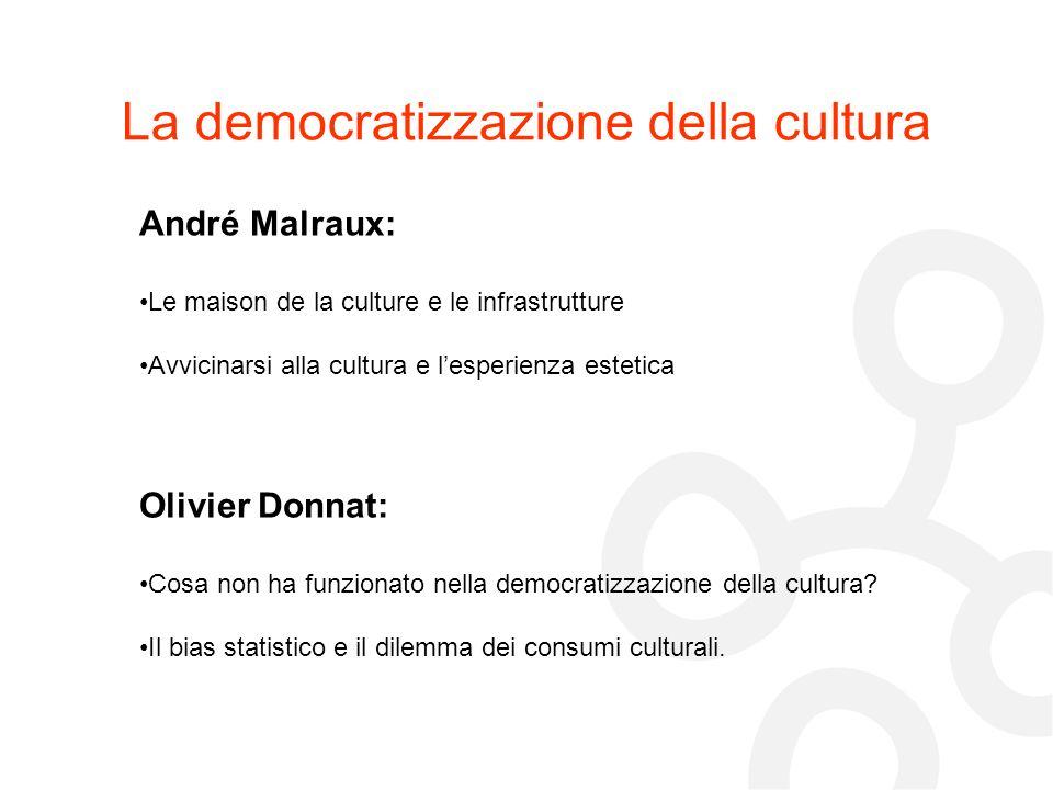 La democratizzazione della cultura André Malraux: Le maison de la culture e le infrastrutture Avvicinarsi alla cultura e lesperienza estetica Olivier