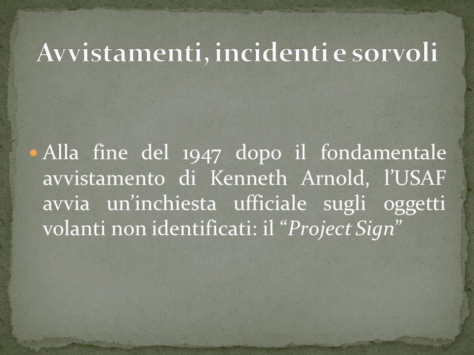 Alla fine del 1947 dopo il fondamentale avvistamento di Kenneth Arnold, lUSAF avvia uninchiesta ufficiale sugli oggetti volanti non identificati: il Project Sign