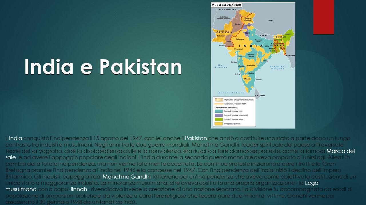 India e Pakistan L'India conquistò l'indipendenza il 15 agosto del 1947, con lei anche il Pakistan che andò a costituire uno stato a parte dopo un lun