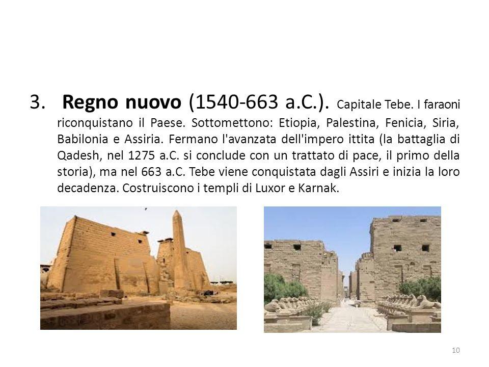 3. Regno nuovo (1540-663 a.C.). Capitale Tebe. I faraoni riconquistano il Paese. Sottomettono: Etiopia, Palestina, Fenicia, Siria, Babilonia e Assiria