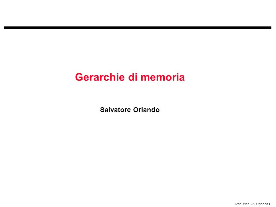 Arch. Elab. - S. Orlando 1 Gerarchie di memoria Salvatore Orlando