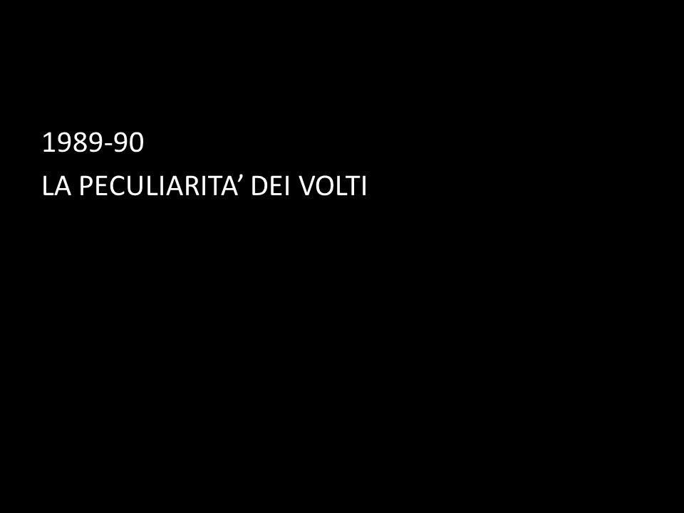 1989-90 LA PECULIARITA DEI VOLTI