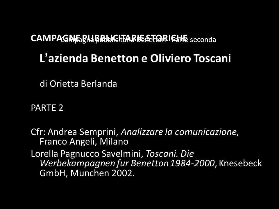 Campagna pubblicitaria Benetton - Parte seconda CAMPAGNE PUBBLICITARIE STORICHE L azienda Benetton e Oliviero Toscani di Orietta Berlanda PARTE 2 Cfr: