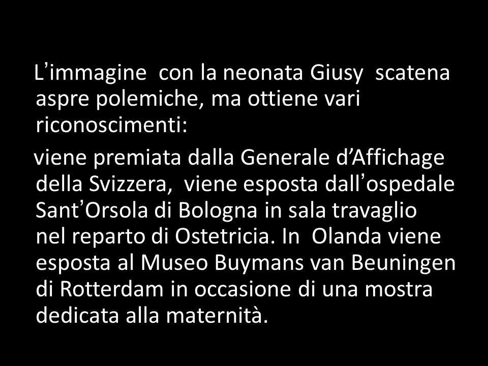 L immagine con la neonata Giusy scatena aspre polemiche, ma ottiene vari riconoscimenti: viene premiata dalla Generale dAffichage della Svizzera, vien