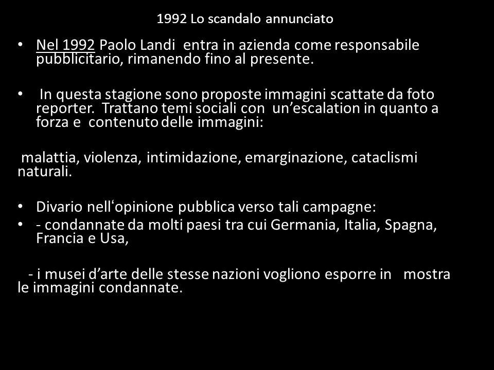 1992 Lo scandalo annunciato Nel 1992 Paolo Landi entra in azienda come responsabile pubblicitario, rimanendo fino al presente. In questa stagione sono