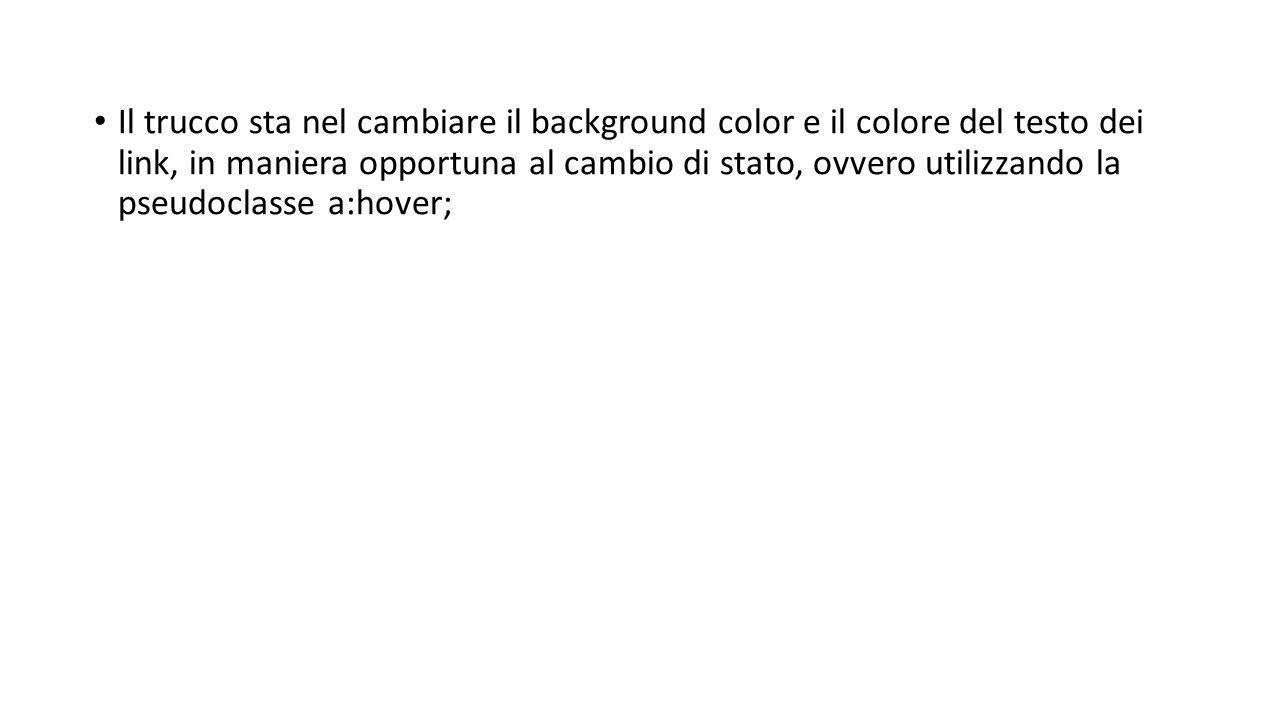 Il trucco sta nel cambiare il background color e il colore del testo dei link, in maniera opportuna al cambio di stato, ovvero utilizzando la pseudoclasse a:hover;