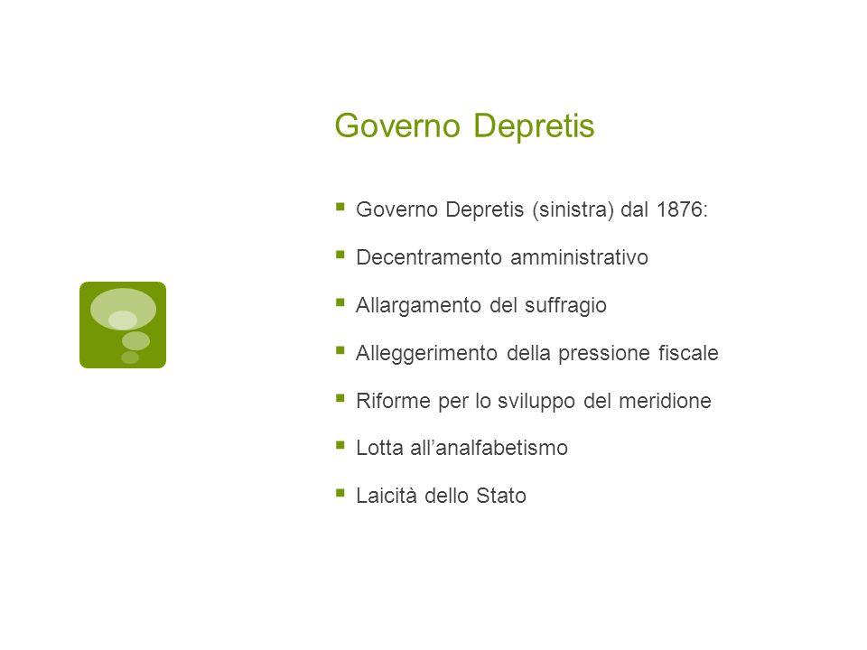 Governo Depretis Governo Depretis (sinistra) dal 1876: Decentramento amministrativo Allargamento del suffragio Alleggerimento della pressione fiscale