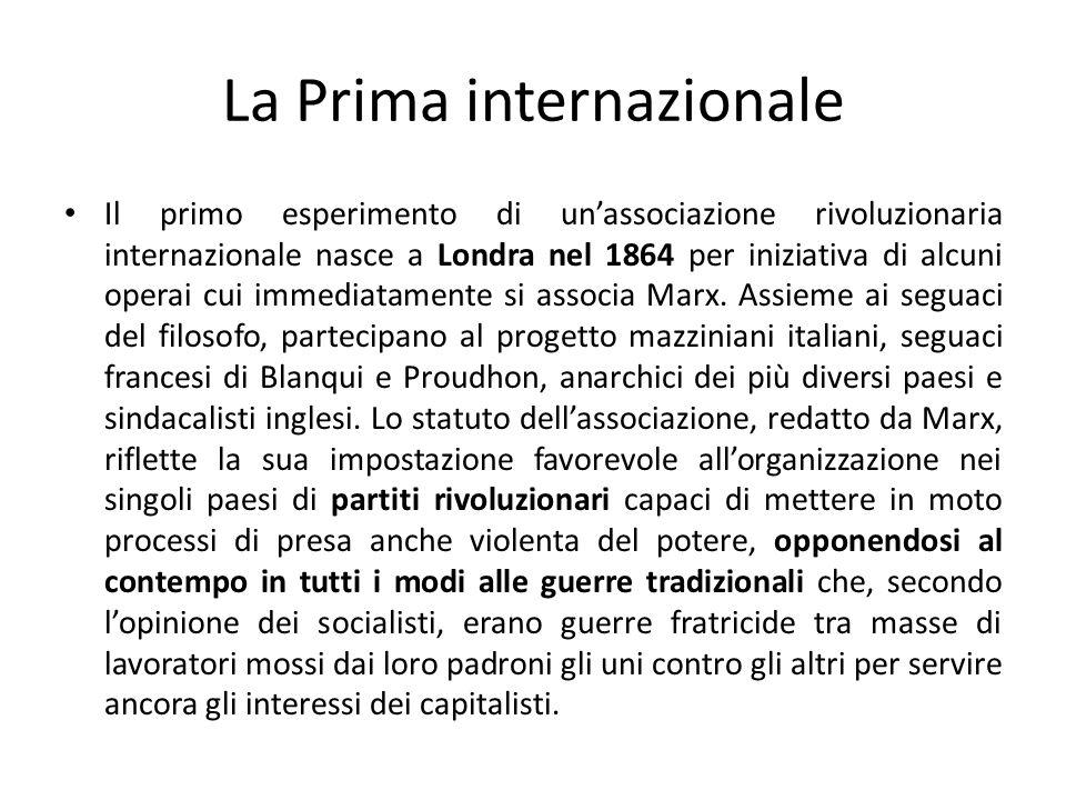 I contrasti interni Allinterno dello schieramento della Prima Internazionale sorgono quasi subito contrasti tra marxisti e proudhoniani su questioni organizzative e sulla valorizzazione dellelemento contadino che i marxisti ritenevano secondario rispetto al proletariato industriale (i proudhoniani escono al congresso di Basilea del 1871).