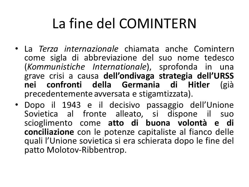 La fine del COMINTERN La Terza internazionale chiamata anche Comintern come sigla di abbreviazione del suo nome tedesco (Kommunistiche Internationale)