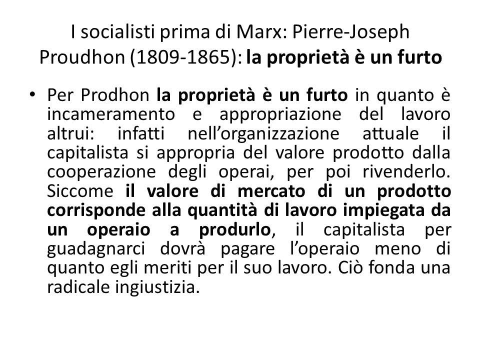 Pierre-Joseph Proudhon: la proprietà è libertà Per evitarla è necessario che la proprietà dei prodotti sia ricondotta ai lavoratori, i quali devono anche poter possedere i mezzi di cui fruiscono per produrre.