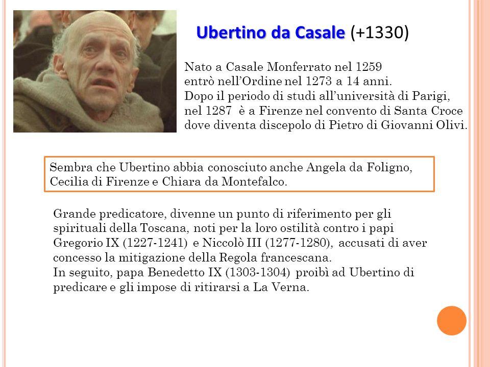 Ubertino da Casale Ubertino da Casale (+1330) Nato a Casale Monferrato nel 1259 entrò nellOrdine nel 1273 a 14 anni.
