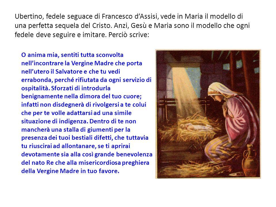 Ubertino, fedele seguace di Francesco dAssisi, vede in Maria il modello di una perfetta sequela del Cristo.