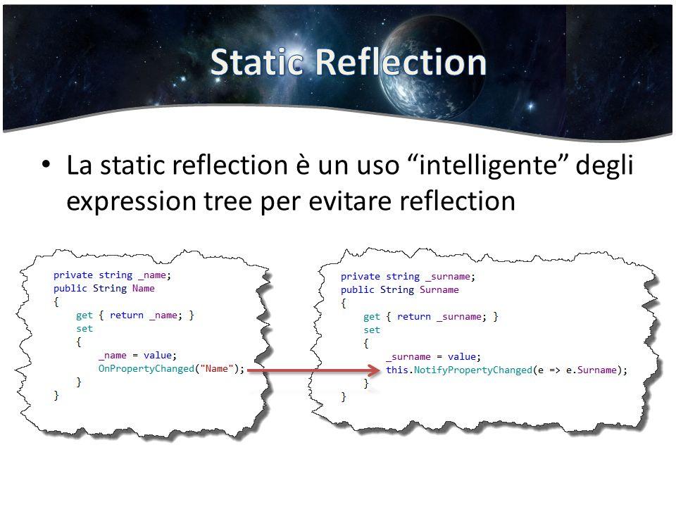 La static reflection è un uso intelligente degli expression tree per evitare reflection