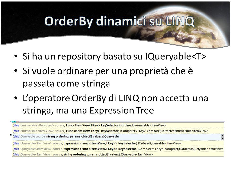 Si ha un repository basato su IQueryable Si vuole ordinare per una proprietà che è passata come stringa Loperatore OrderBy di LINQ non accetta una stringa, ma una Expression Tree
