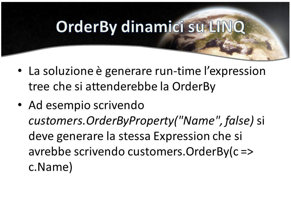 La soluzione è generare run-time lexpression tree che si attenderebbe la OrderBy Ad esempio scrivendo customers.OrderByProperty( Name , false) si deve generare la stessa Expression che si avrebbe scrivendo customers.OrderBy(c => c.Name)