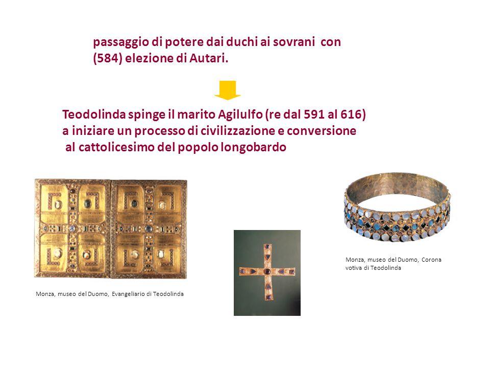 passaggio di potere dai duchi ai sovrani con (584) elezione di Autari. Teodolinda spinge il marito Agilulfo (re dal 591 al 616) a iniziare un processo