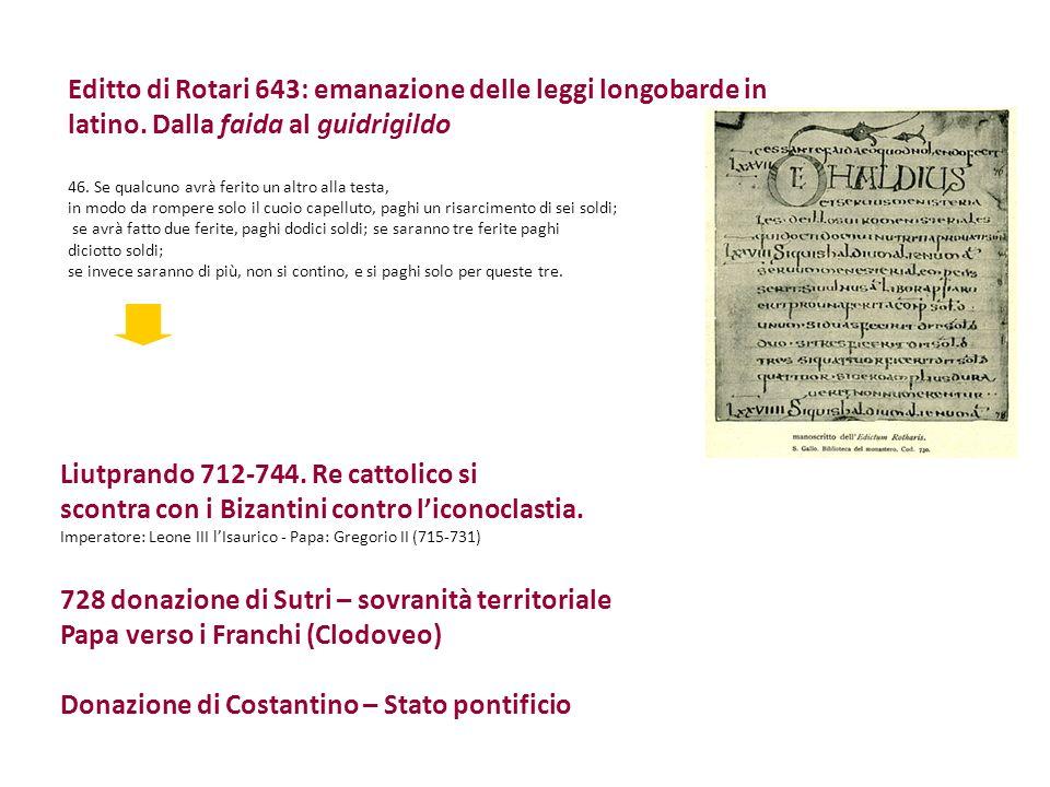 Editto di Rotari 643: emanazione delle leggi longobarde in latino. Dalla faida al guidrigildo 46. Se qualcuno avrà ferito un altro alla testa, in modo
