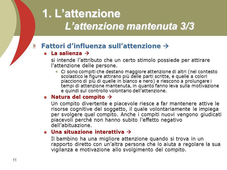 11 1. Lattenzione Lattenzione mantenuta 3/3 Fattori dinfluenza sullattenzione Fattori dinfluenza sullattenzione La salienza La salienza si intende lat
