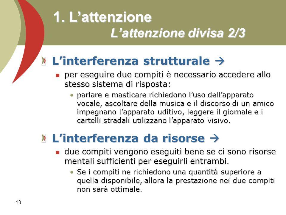 13 1. Lattenzione Lattenzione divisa 2/3 Linterferenza strutturale Linterferenza strutturale per eseguire due compiti è necessario accedere allo stess