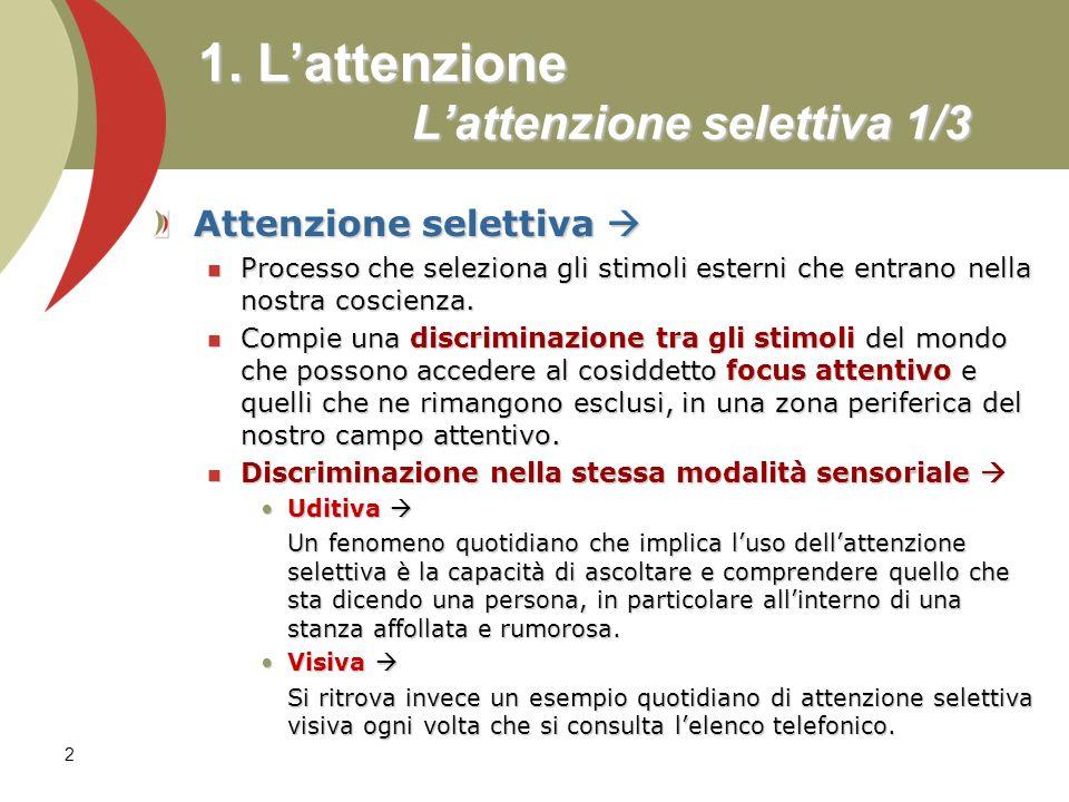 2 1. Lattenzione Lattenzione selettiva 1/3 Attenzione selettiva Attenzione selettiva Processo che seleziona gli stimoli esterni che entrano nella nost