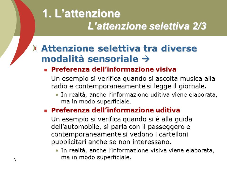 3 1. Lattenzione Lattenzione selettiva 2/3 Attenzione selettiva tra diverse modalità sensoriale Attenzione selettiva tra diverse modalità sensoriale P