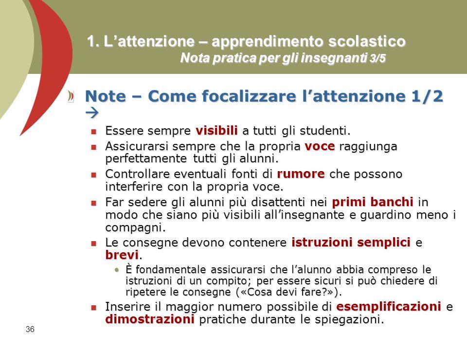 36 1. Lattenzione – apprendimento scolastico Nota pratica per gli insegnanti 3/5 Note – Come focalizzare lattenzione 1/2 Note – Come focalizzare latte